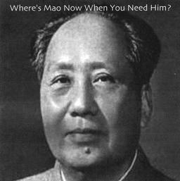 Where's Mao Now When You Need Him?